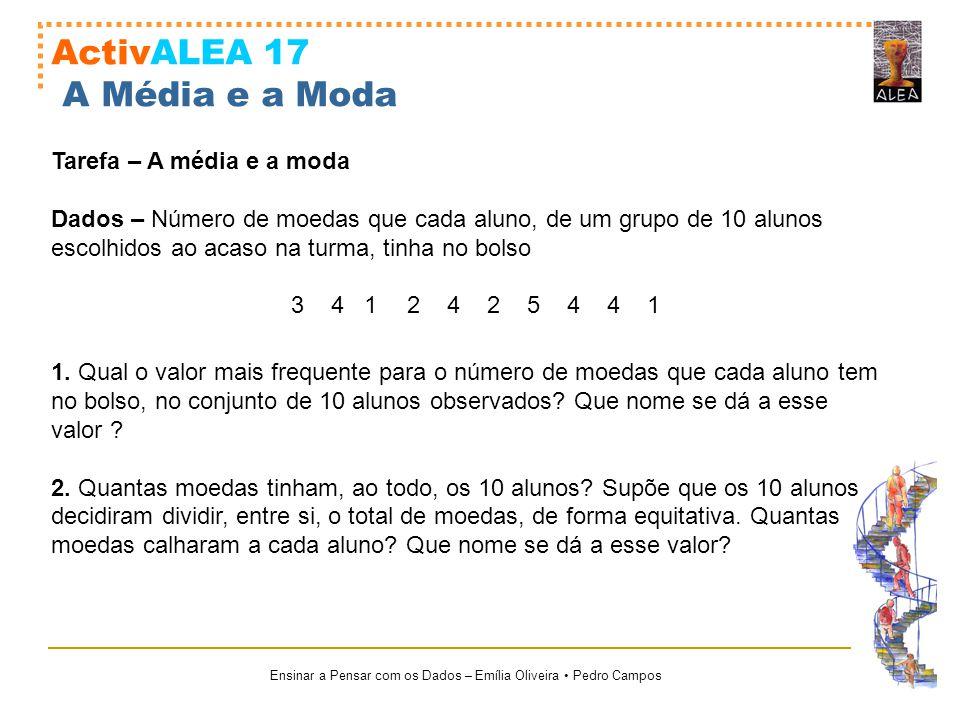 Ensinar a Pensar com os Dados – Emília Oliveira Pedro Campos ActivALEA 17 A Média e a Moda Tarefa – A média e a moda Dados – Número de moedas que cada