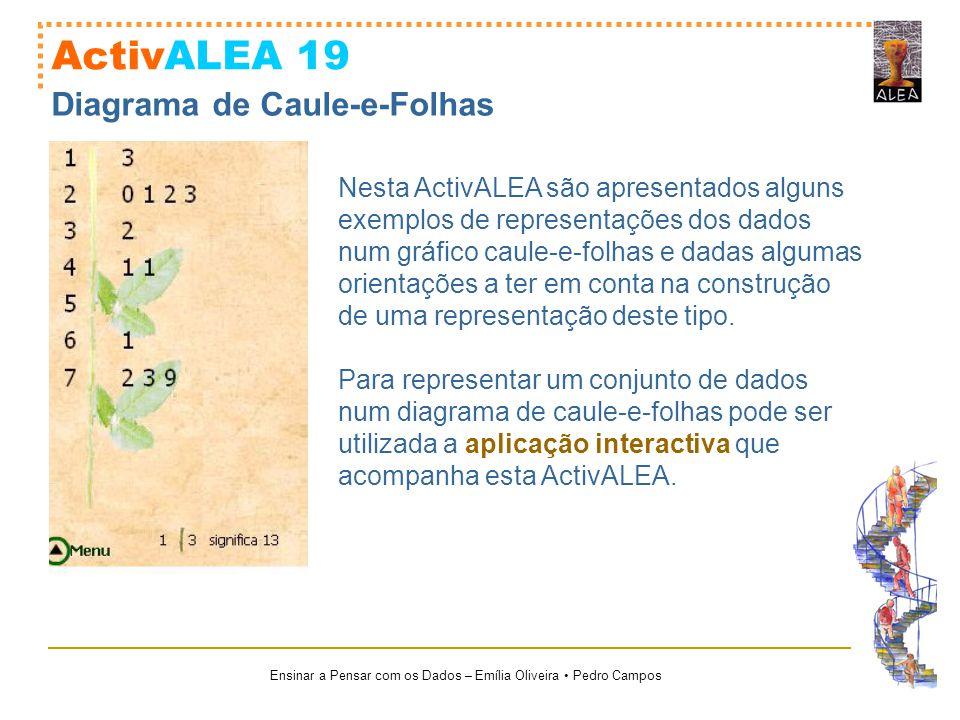 Ensinar a Pensar com os Dados – Emília Oliveira Pedro Campos ActivALEA 19 Diagrama de Caule-e-Folhas Nesta ActivALEA são apresentados alguns exemplos