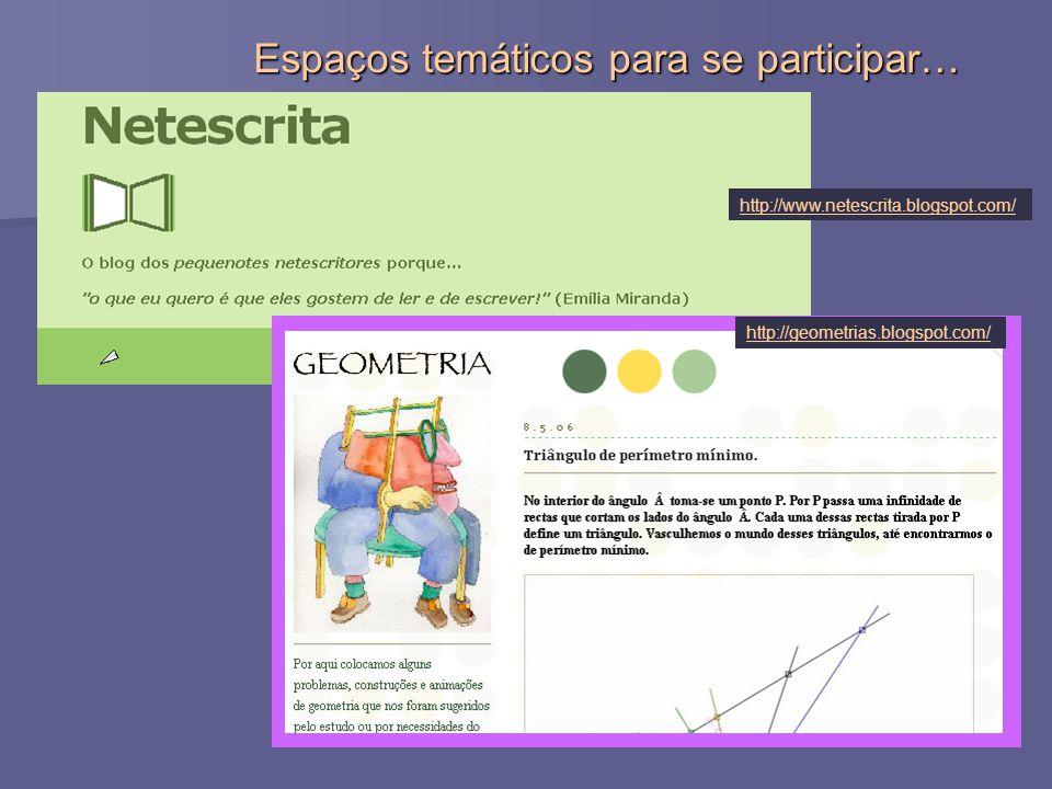 Espaços temáticos para se participar… http://www.netescrita.blogspot.com/ http://geometrias.blogspot.com/
