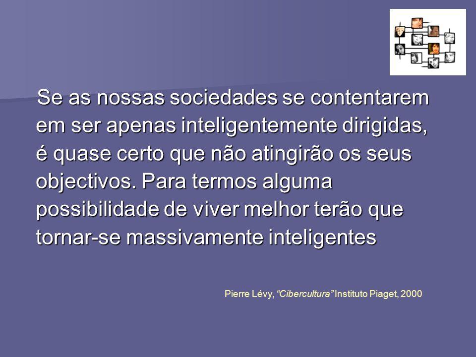 Se as nossas sociedades se contentarem em ser apenas inteligentemente dirigidas, é quase certo que não atingirão os seus objectivos.