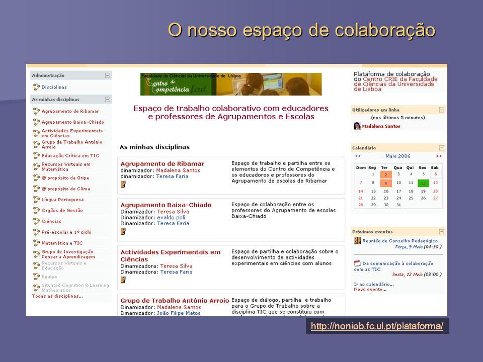http://noniob.fc.ul.pt/plataforma/ O nosso espaço de colaboração