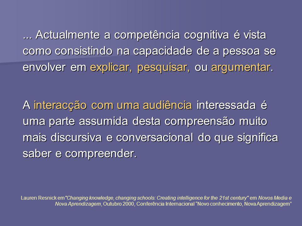 ... Actualmente a competência cognitiva é vista como consistindo na capacidade de a pessoa se envolver em explicar, pesquisar, ou argumentar. A intera