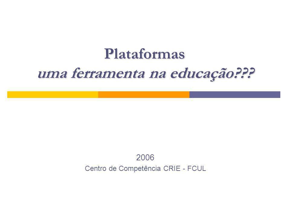 Plataformas uma ferramenta na educação??? 2006 Centro de Competência CRIE - FCUL