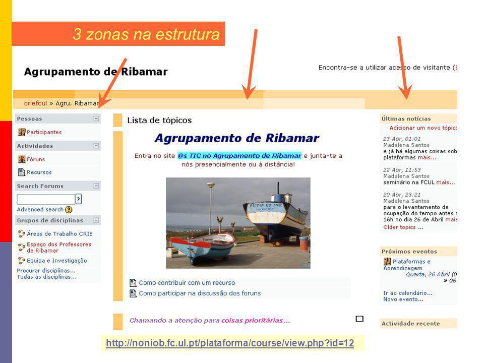 3 zonas na estrutura http://noniob.fc.ul.pt/plataforma/course/view.php id=12