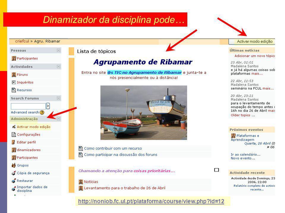 Dinamizador da disciplina pode… http://noniob.fc.ul.pt/plataforma/course/view.php?id=12