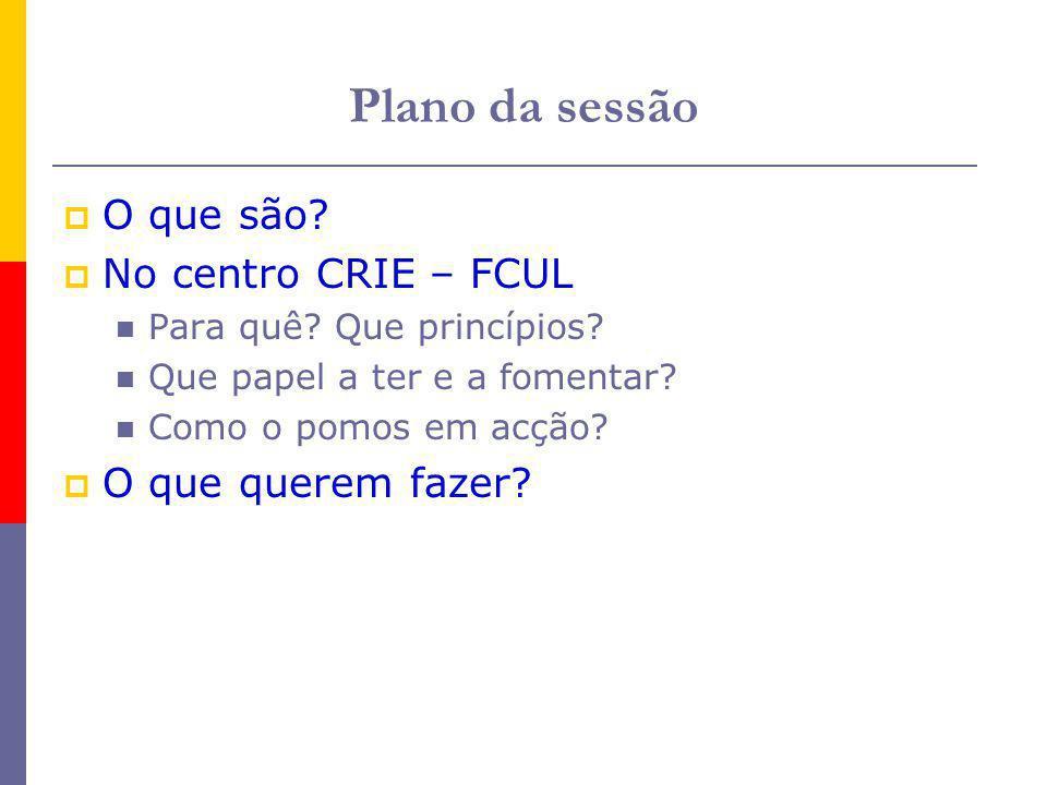 Plano da sessão O que são. No centro CRIE – FCUL Para quê.