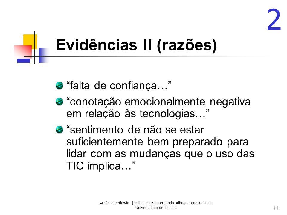 Acção e Reflexão | Julho 2006 | Fernando Albuquerque Costa | Universidade de Lisboa 11 Evidências II (razões) falta de confiança… conotação emocionalm