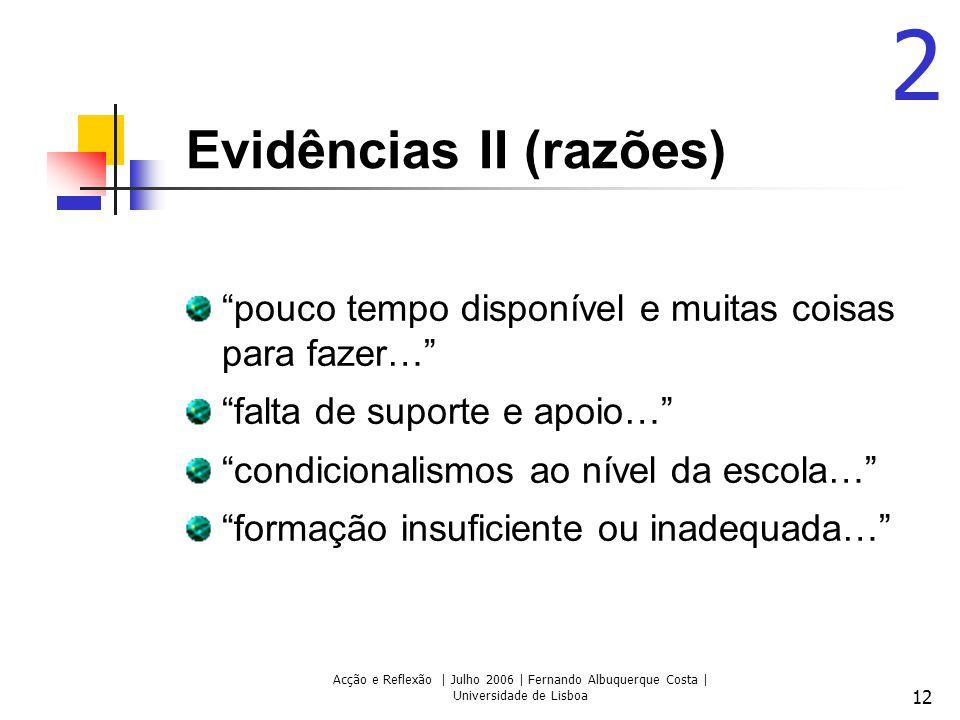 Acção e Reflexão | Julho 2006 | Fernando Albuquerque Costa | Universidade de Lisboa 12 Evidências II (razões) pouco tempo disponível e muitas coisas p