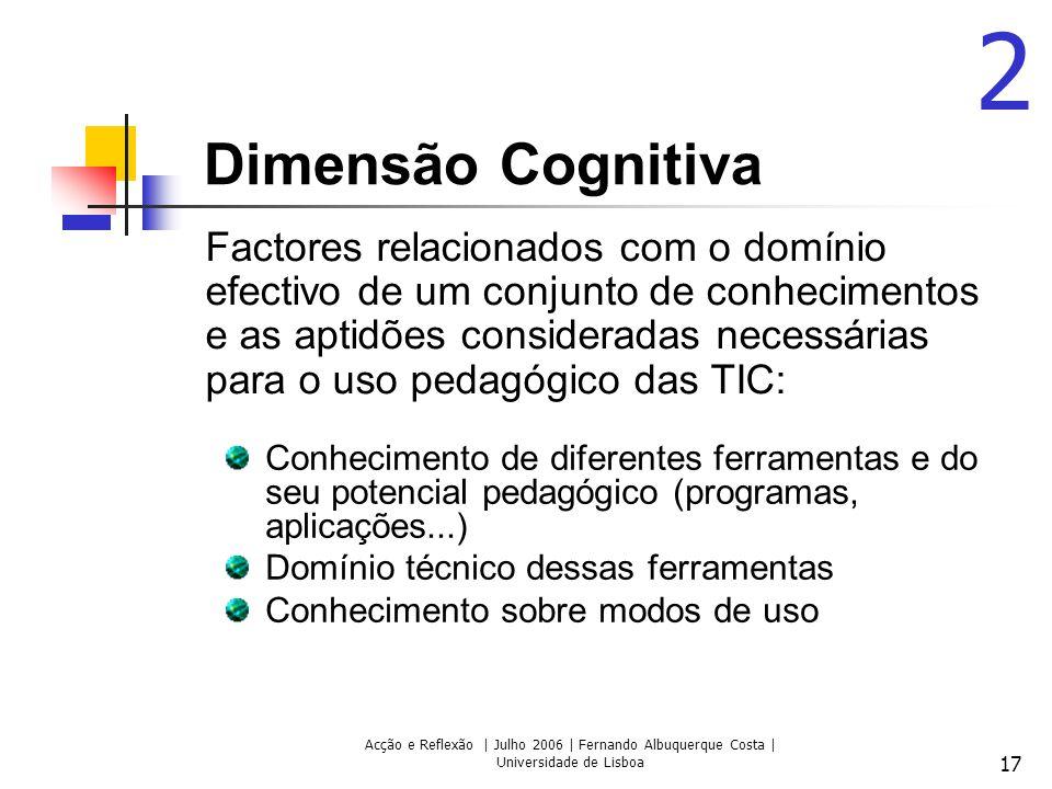 Acção e Reflexão | Julho 2006 | Fernando Albuquerque Costa | Universidade de Lisboa 17 Dimensão Cognitiva Conhecimento de diferentes ferramentas e do