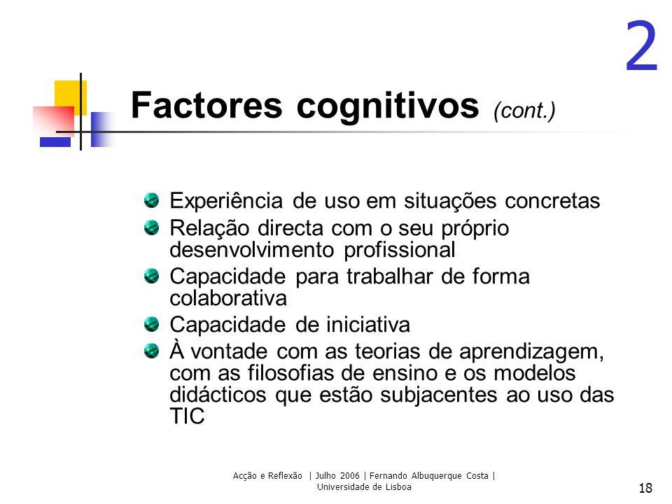 Acção e Reflexão | Julho 2006 | Fernando Albuquerque Costa | Universidade de Lisboa 18 Factores cognitivos (cont.) Experiência de uso em situações con