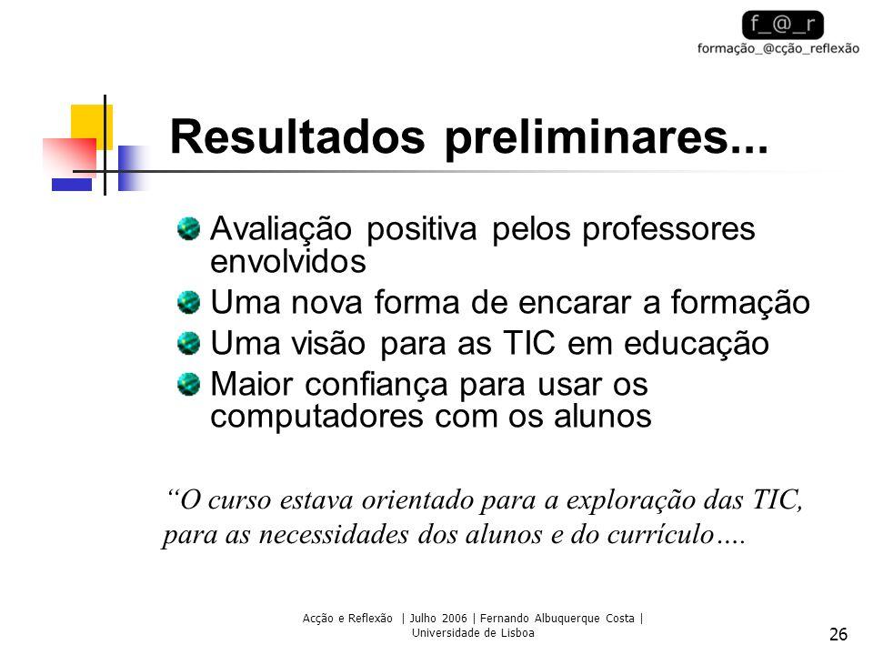 Acção e Reflexão | Julho 2006 | Fernando Albuquerque Costa | Universidade de Lisboa 26 Resultados preliminares... Avaliação positiva pelos professores