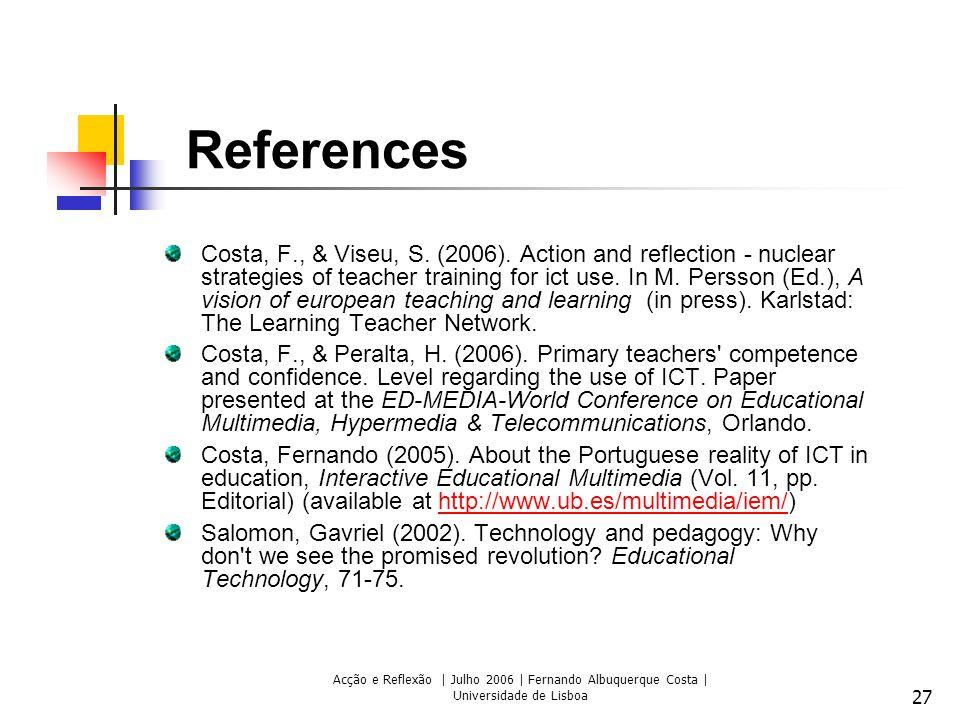 Acção e Reflexão | Julho 2006 | Fernando Albuquerque Costa | Universidade de Lisboa 27 References Costa, F., & Viseu, S. (2006). Action and reflection