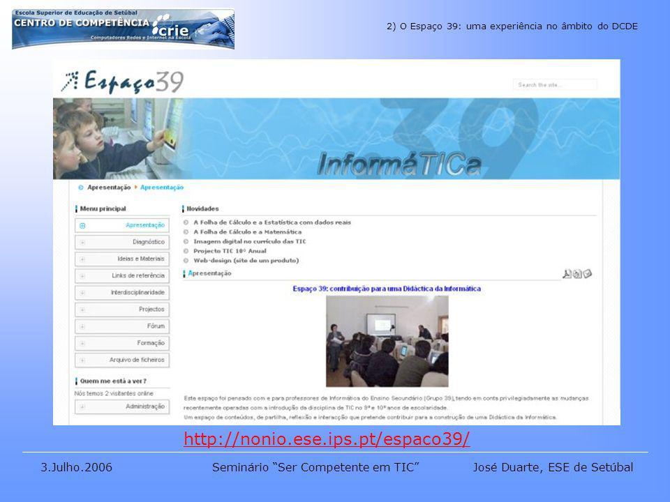 José Duarte, ESE de Setúbal3.Julho.2006Seminário Ser Competente em TIC http://nonio.ese.ips.pt/espaco39/ 2) O Espaço 39: uma experiência no âmbito do DCDE