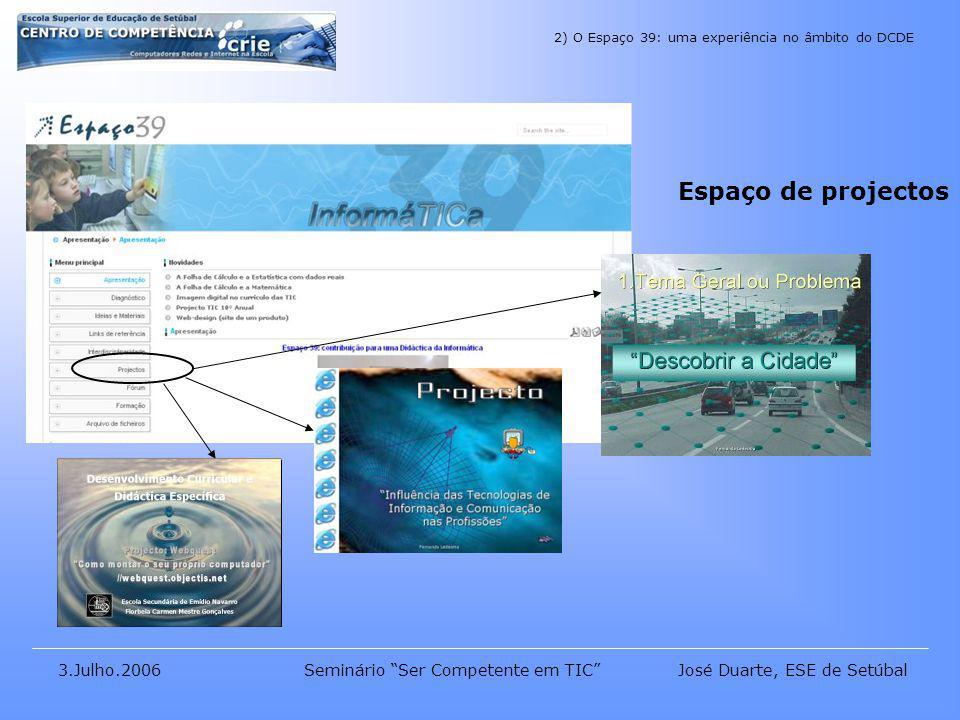 José Duarte, ESE de Setúbal3.Julho.2006Seminário Ser Competente em TIC 2) O Espaço 39: uma experiência no âmbito do DCDE Espaço de projectos