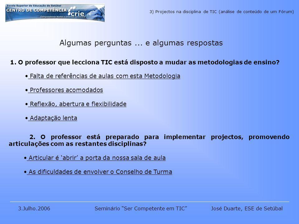 José Duarte, ESE de Setúbal3.Julho.2006Seminário Ser Competente em TIC Algumas perguntas...