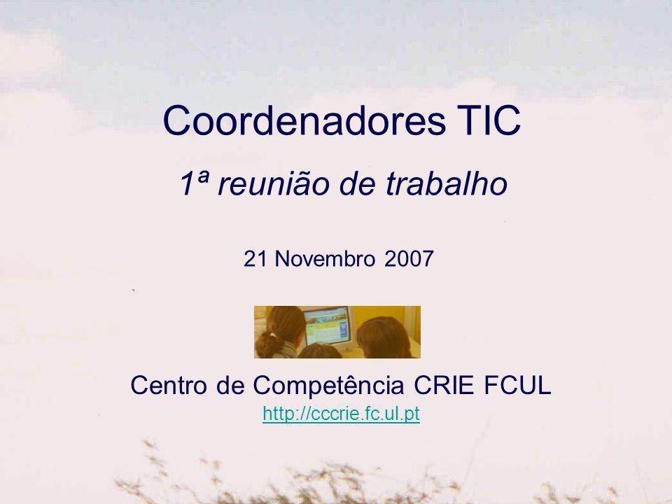 Coordenadores TIC 1ª reunião de trabalho Centro de Competência CRIE FCUL http://cccrie.fc.ul.pt 21 Novembro 2007