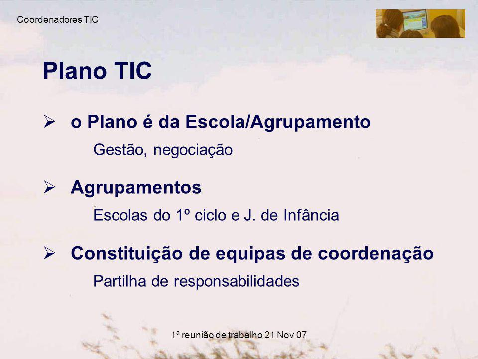 1ª reunião de trabalho 21 Nov 07 Plano TIC o Plano é da Escola/Agrupamento Gestão, negociação Agrupamentos Escolas do 1º ciclo e J.
