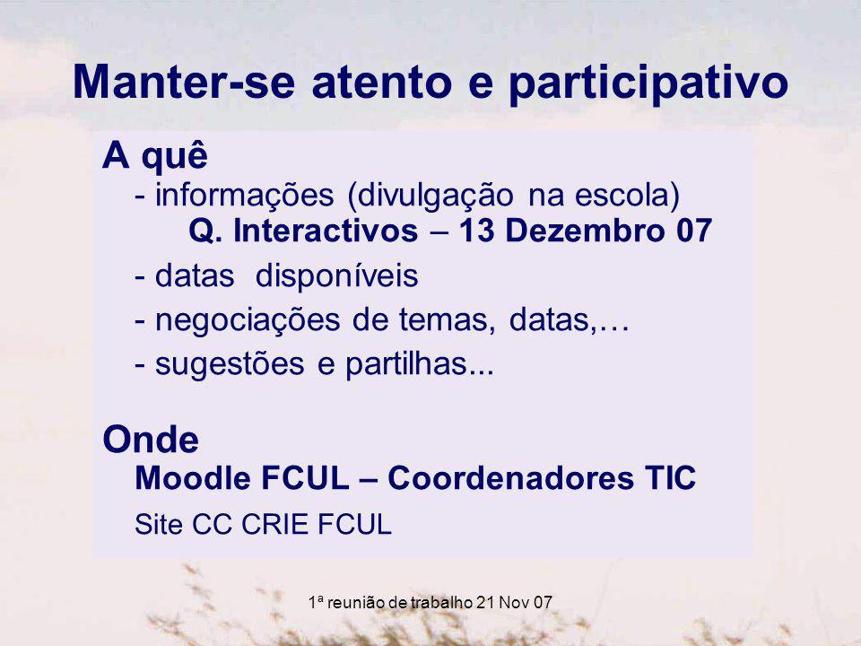 1ª reunião de trabalho 21 Nov 07 Manter-se atento e participativo A quê - informações (divulgação na escola) Q.