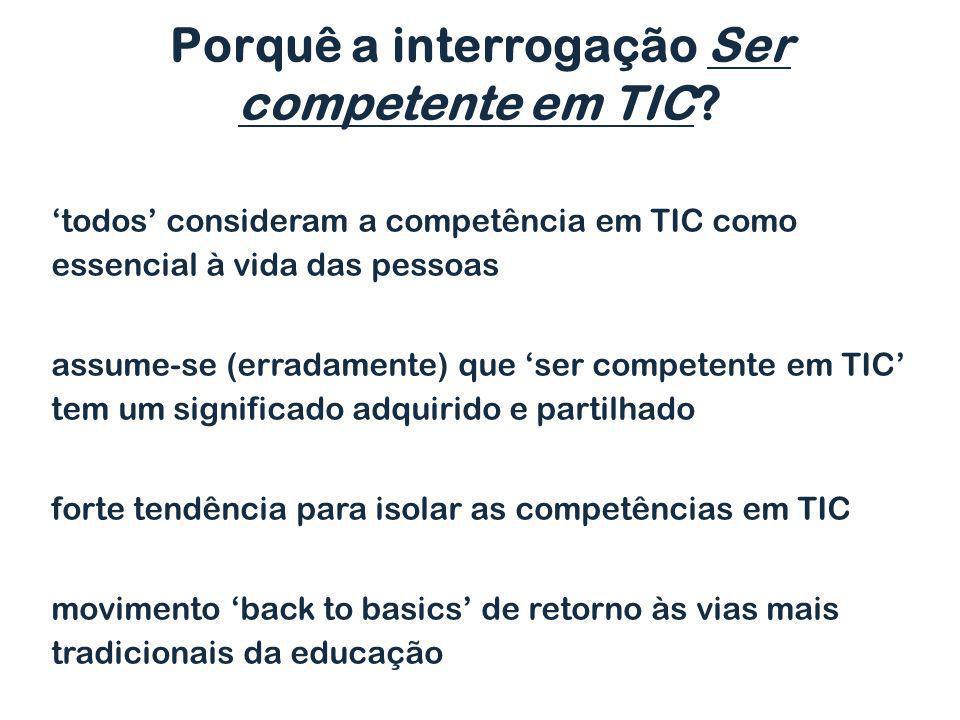 todos consideram a competência em TIC como essencial à vida das pessoas assume-se (erradamente) que ser competente em TIC tem um significado adquirido