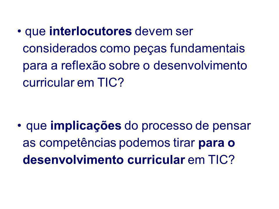 que interlocutores devem ser considerados como peças fundamentais para a reflexão sobre o desenvolvimento curricular em TIC? que implicações do proces