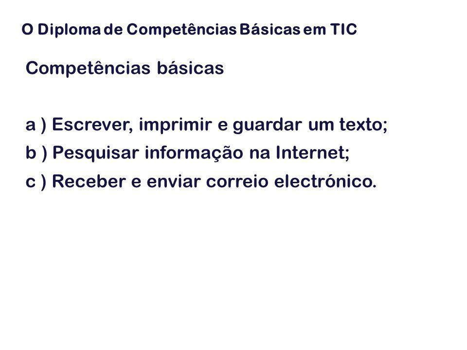 Competências básicas a ) Escrever, imprimir e guardar um texto; b ) Pesquisar informação na Internet; c ) Receber e enviar correio electrónico. O Dipl