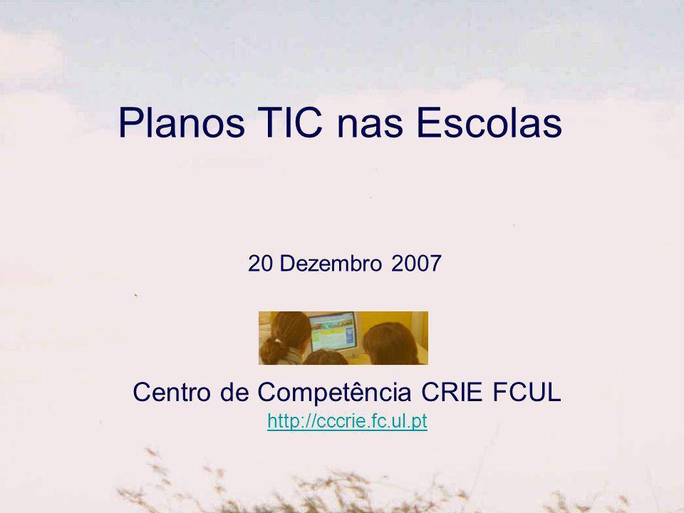 Planos TIC nas Escolas Centro de Competência CRIE FCUL http://cccrie.fc.ul.pt 20 Dezembro 2007