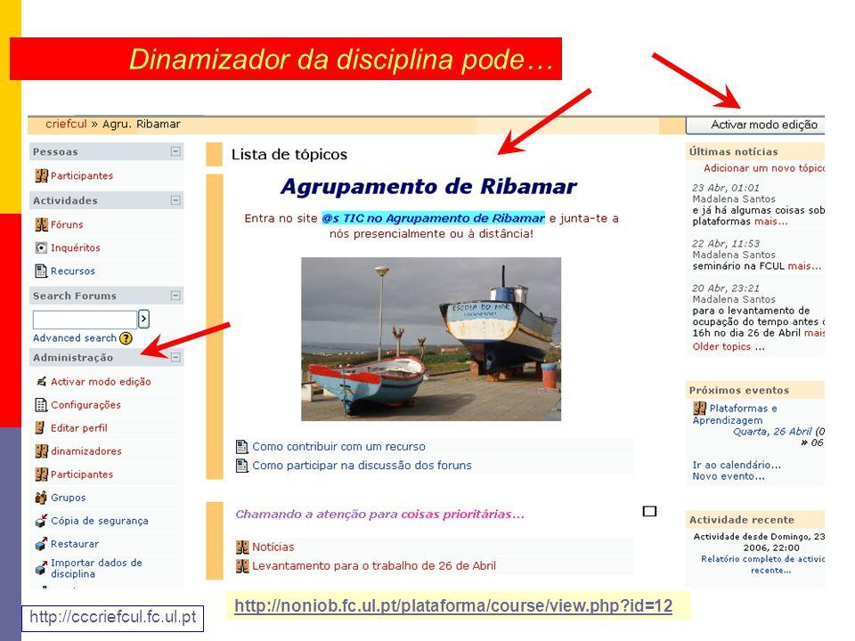 Dinamizador da disciplina pode… http://noniob.fc.ul.pt/plataforma/course/view.php id=12 http://cccriefcul.fc.ul.pt
