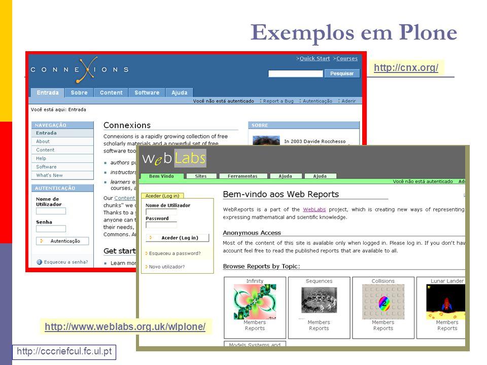 Exemplos em Plone http://www.weblabs.org.uk/wlplone/ http://cnx.org/ http://cccriefcul.fc.ul.pt