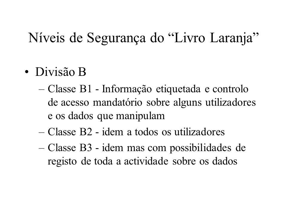 Níveis de Segurança do Livro Laranja Divisão B –Classe B1 - Informação etiquetada e controlo de acesso mandatório sobre alguns utilizadores e os dados