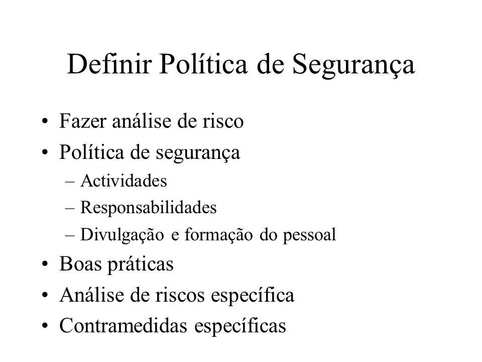Definir Política de Segurança Fazer análise de risco Política de segurança –Actividades –Responsabilidades –Divulgação e formação do pessoal Boas prát