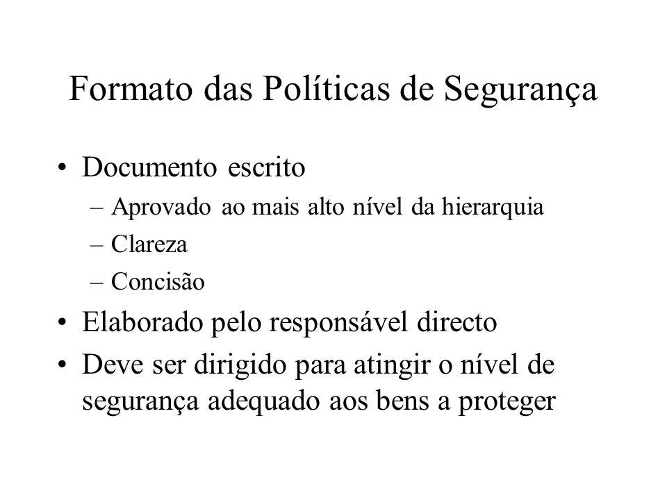 Formato das Políticas de Segurança Documento escrito –Aprovado ao mais alto nível da hierarquia –Clareza –Concisão Elaborado pelo responsável directo