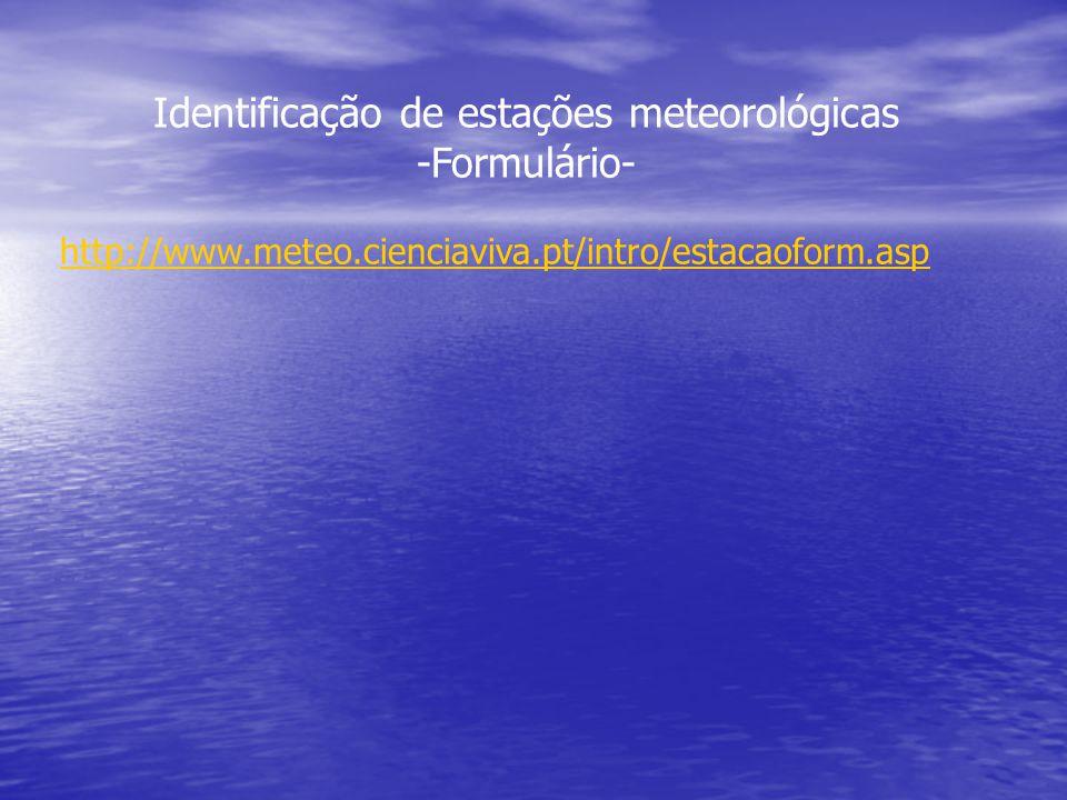 Identificação de estações meteorológicas -Formulário- http://www.meteo.cienciaviva.pt/intro/estacaoform.asp