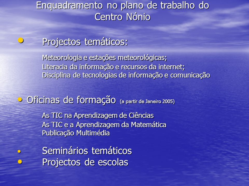 Enquadramento no plano de trabalho do Centro Nónio Projectos temáticos: Projectos temáticos: Meteorologia e estações meteorológicas; Literacia da info