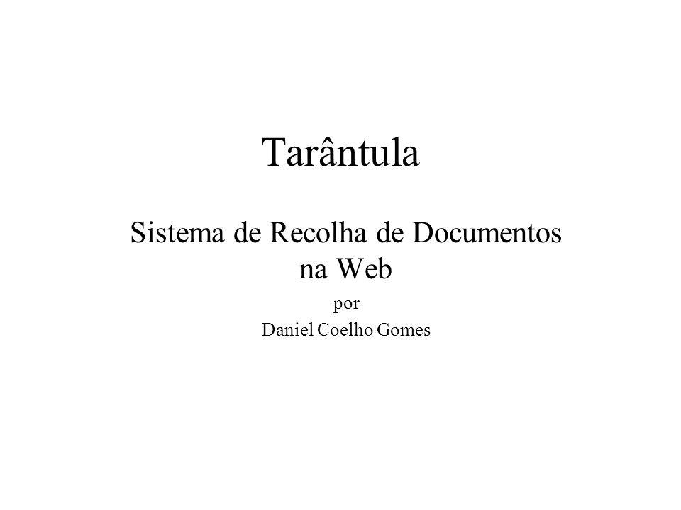 Tarântula Sistema de Recolha de Documentos na Web por Daniel Coelho Gomes