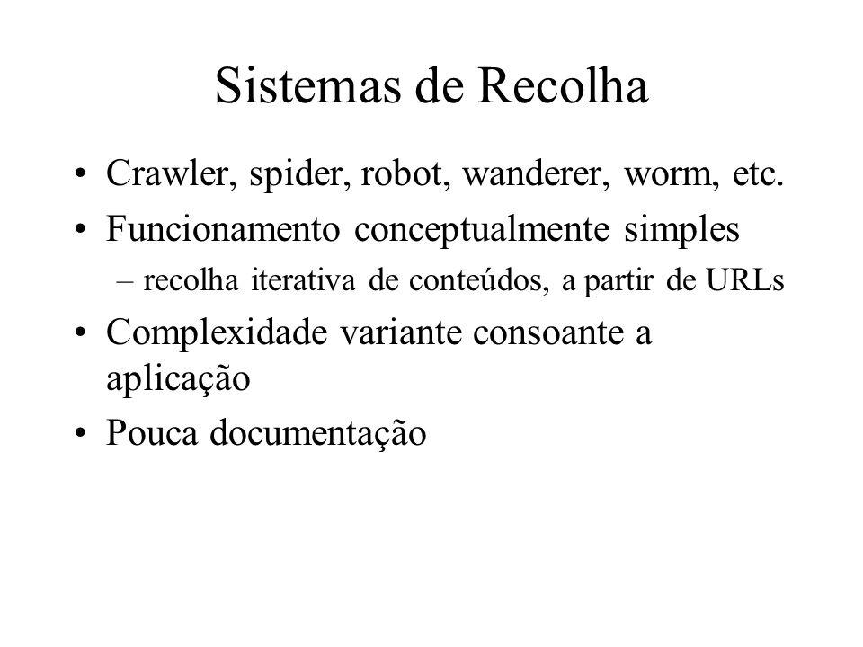 Sistemas de Recolha Crawler, spider, robot, wanderer, worm, etc. Funcionamento conceptualmente simples –recolha iterativa de conteúdos, a partir de UR