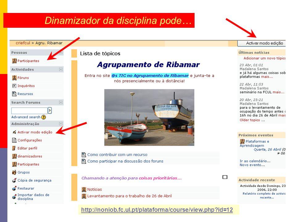 Dinamizador da disciplina pode… http://noniob.fc.ul.pt/plataforma/course/view.php id=12