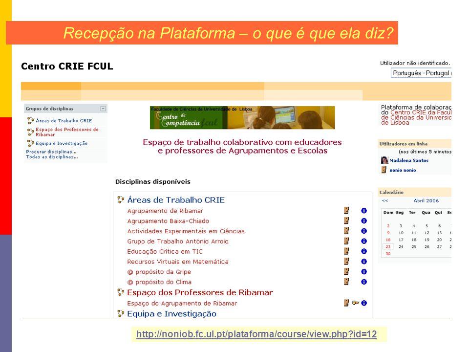 Recepção na Plataforma – o que é que ela diz? http://noniob.fc.ul.pt/plataforma/course/view.php?id=12