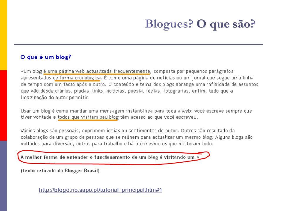http://blogo.no.sapo.pt/tutorial_principal.htm#1 O que são Blogues O que são