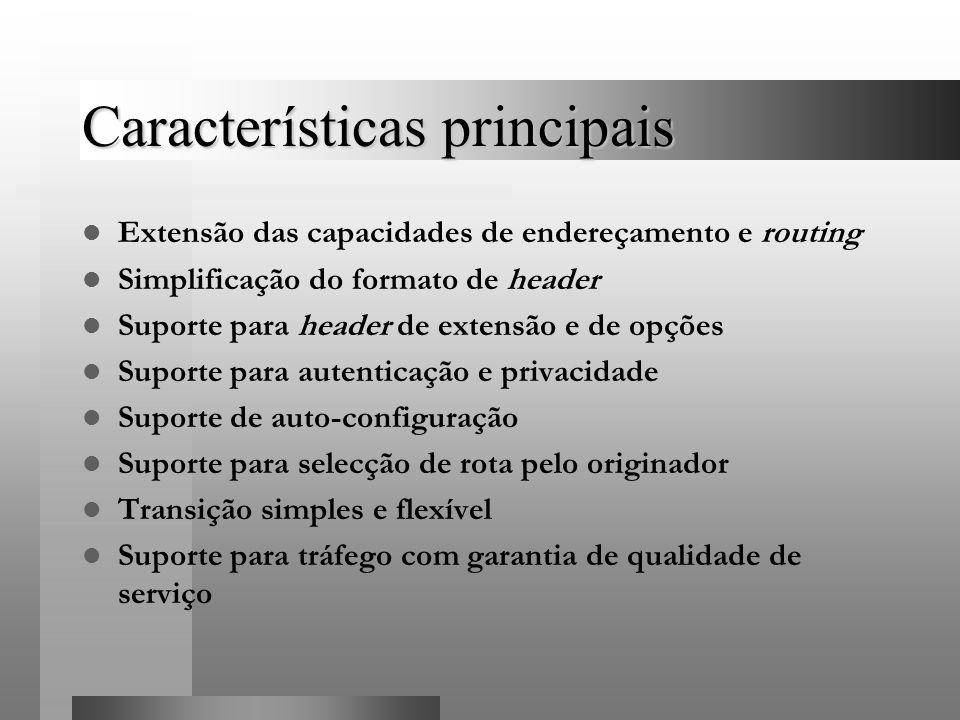 Características principais Extensão das capacidades de endereçamento e routing Simplificação do formato de header Suporte para header de extensão e de