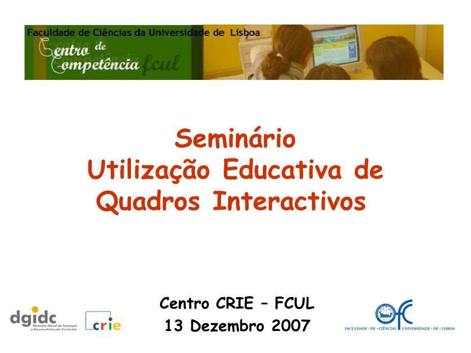 Seminário Utilização Educativa de Quadros Interactivos Centro CRIE – FCUL 13 Dezembro 2007
