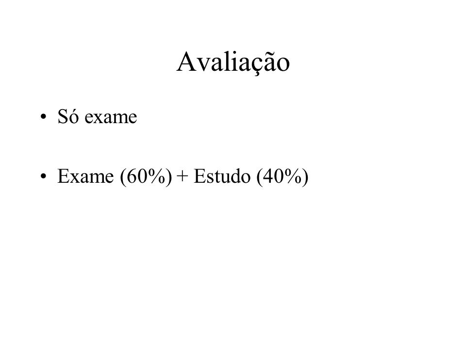 Avaliação Só exame Exame (60%) + Estudo (40%)