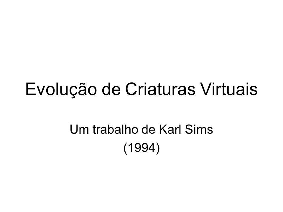 Evolução de Criaturas Virtuais Um trabalho de Karl Sims (1994)