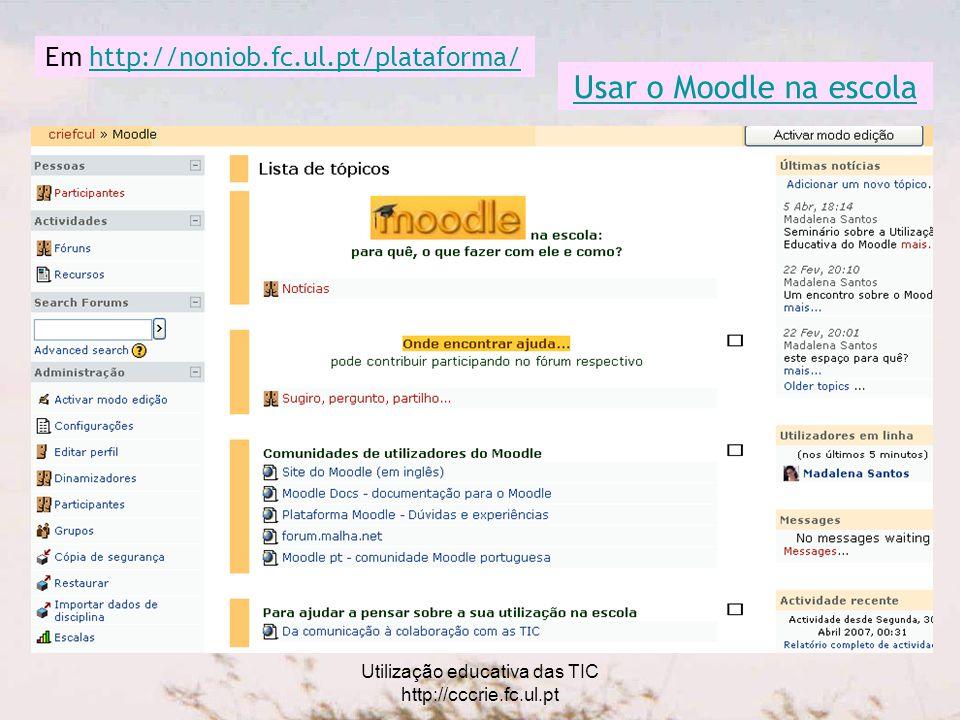 Utilização educativa das TIC http://cccrie.fc.ul.pt Espaço dos Alunos forum documento wiki Em http://noniob.fc.ul.pt/plataforma/http://noniob.fc.ul.pt/plataforma/
