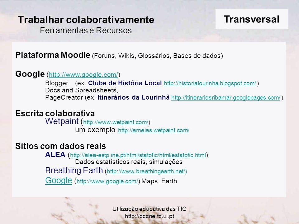 Utilização educativa das TIC http://cccrie.fc.ul.pt Trabalhar colaborativamente Ferramentas e Recursos Plataforma Moodle (Foruns, Wikis, Glossários, Bases de dados) Google ( http://www.google.com/) Blogger (ex.