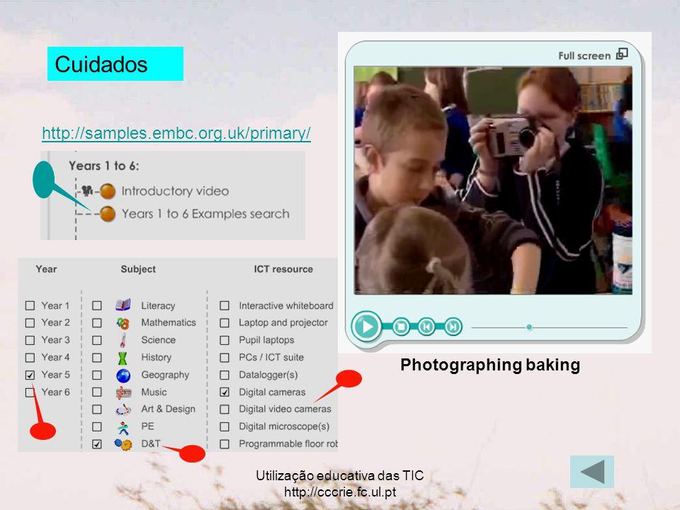 Utilização educativa das TIC http://cccrie.fc.ul.pt Cuidados http://samples.embc.org.uk/primary/ Photographing baking