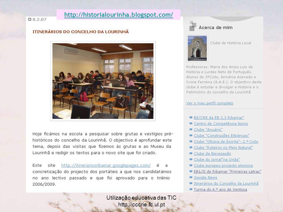 Utilização educativa das TIC http://cccrie.fc.ul.pt http://historialourinha.blogspot.com/