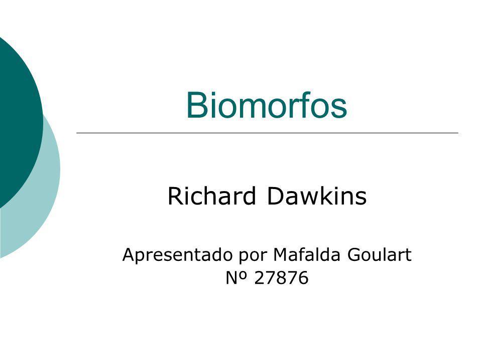 Biomorfos Richard Dawkins Apresentado por Mafalda Goulart Nº 27876