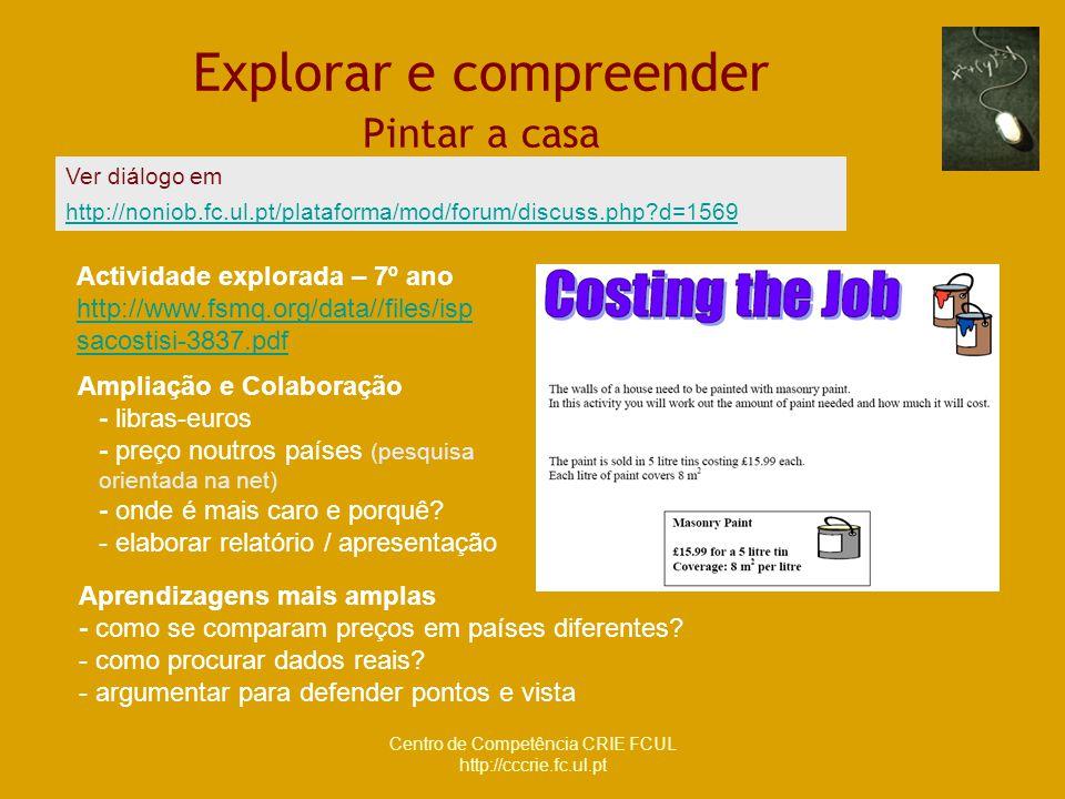 Centro de Competência CRIE FCUL http://cccrie.fc.ul.pt Explorar e compreender Pintar a casa Actividade explorada – 7º ano http://www.fsmq.org/data//fi
