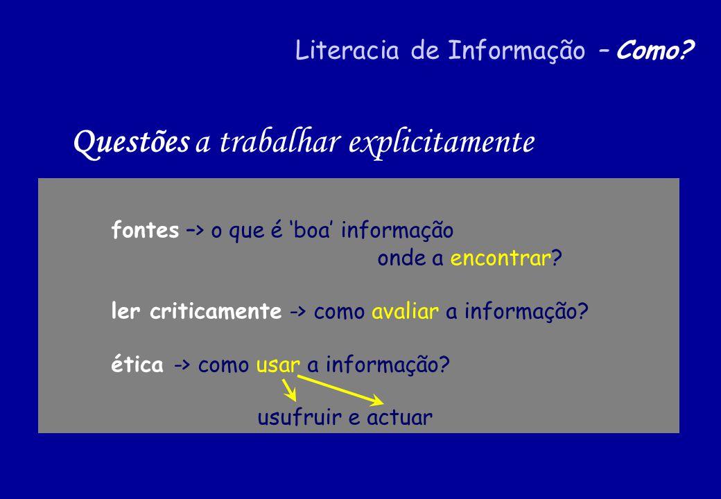 Literacia de Informação – Como? fontes –> o que é boa informação onde a encontrar? ler criticamente -> como avaliar a informação? ética -> como usar a