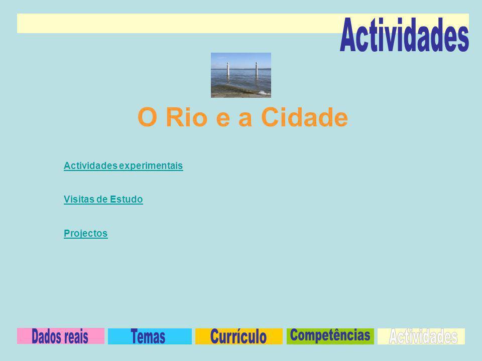 Actividades experimentais Visitas de Estudo Projectos O Rio e a Cidade